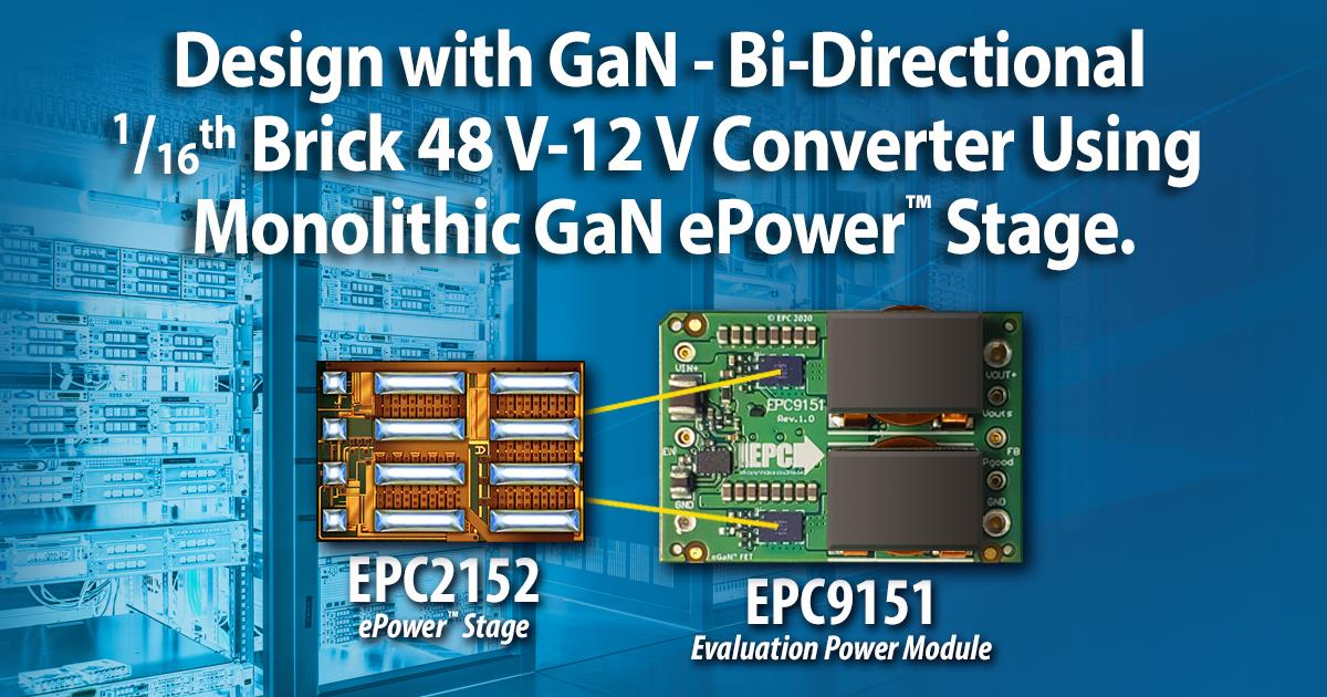 How to Design a Bi-Directional 1/16th Brick 48 V-12 V Converter Using Monolithic GaN ePower™ Stage