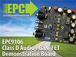 Professional Quality Sound with 96% Power Efficiency – EPC Demonstration Board Featuring eGaN FETs Delivers High Quality Audio Performance in Space Saving Design