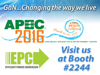 EPC to Show Life-changing Applications Using eGaN Technology at 2016 Applied Power Electronics and Exposition Conference (APEC)
