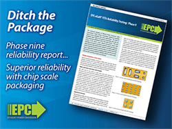 Efficient Power Conversion (EPC) Publishes Ninth Reliability Report Documenting Millions of GaN Technology Device Hours with Zero Failures After Rigorous Stress Testing