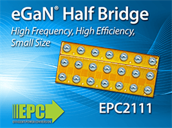 Efficient Power Conversion (EPC) Introduces High Frequency Monolithic Gallium Nitride Half Bridge Enabling 12 V to 1.8 V System Efficiency Over 85% at 5 MHz at 14 A Output