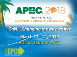 Efficient Power Conversion (EPC) to Showcase Industry-Leading Performance in High Power Density DC-DC Conversion and Multiple High-Frequency Applications Using eGaN Technology at APEC 2019