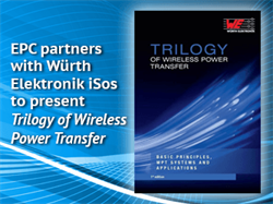 EPC partners with Würth Elektronik eiSos to present Trilogy of Wireless Power Transfer