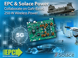 EPC Partners with Solace Power to Incorporate Highly Efficient, Low Cost eGaN FETs for Its Upcoming 250-Watt Wireless Power Platforms