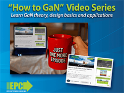 EPC Launches Update of Popular Video Podcast Series on Gallium Nitride (GaN) Power Transistors and Integrated Circuits