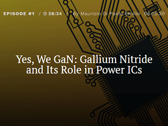 Podcast: Yes, We GaN: Gallium Nitride and Its Role in Power ICs