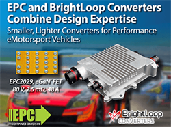 Efficient Power Conversion (EPC) and BrightLoop Converters Combine Design Expertise to Produce Smaller, Lighter Converters for Performance eMotorsport Vehicles
