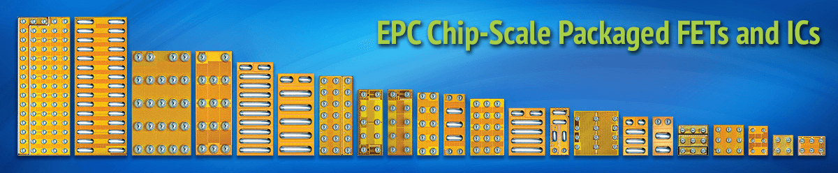 EPC Chip-Scale Packaged FETs and ICs