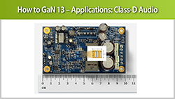 How to GaN 13 – Applications: Class-D Audio